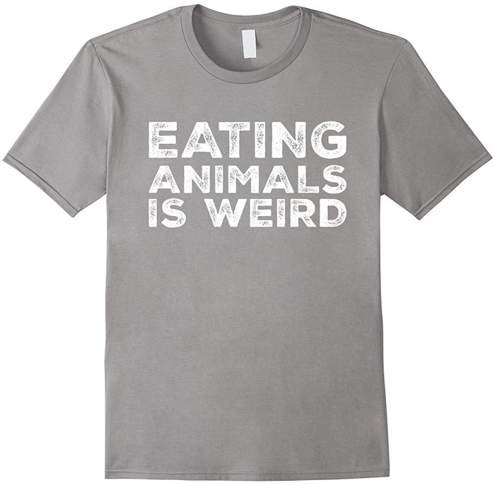 eating animals is weird shirt